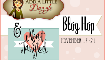 Add a Little Dazzle and Neat & Tangled Blog Hop-Day #5